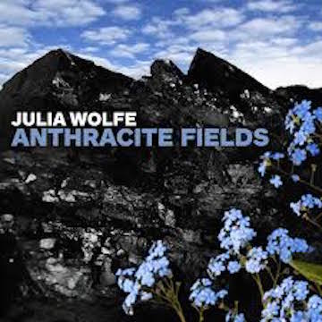 Julia Wolfe Anthracite Fields